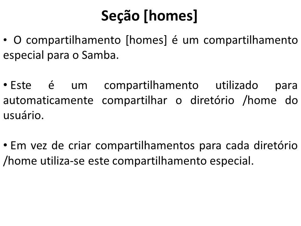 Seção [homes] O compartilhamento [homes] é um compartilhamento especial para o Samba.